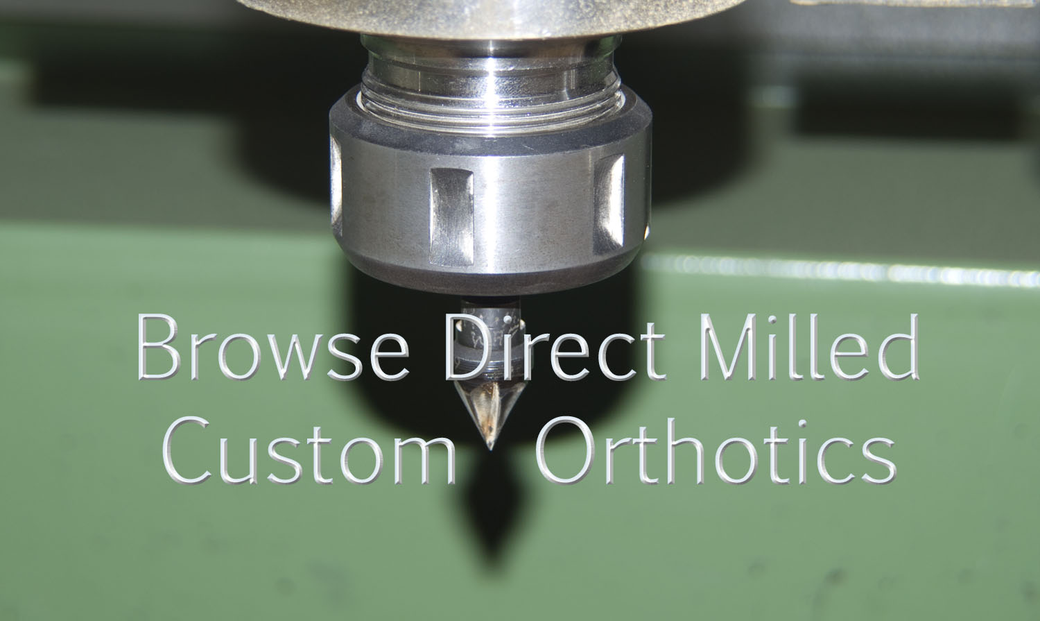 Direct Milled Custom Orthotics